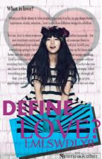Define LOVE?(LMLSWDLYB)~ON HOLD~ by NotoriousAuthor