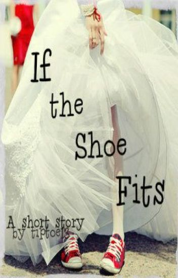 If the Shoe Fits (Completed)