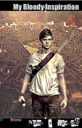 My Bloody Inspiration: Newt x Reader by Brionia
