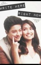 Write Here, Right Now [KathNiel] by BatgirlIsMyName