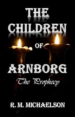 The Children of Arnborg:  The Prophecy by MichaelsonRM