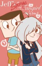 Jeff's Strange Fangirl (Clarence Fanfiction) {CURRENTLY EDITING] by Trashcan-Sempai
