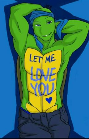 Let Me Love You~ TMNT Leo x reader - Lame-o-nardo/First fight - Wattpad