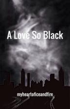 A Love So Black by myheartoficeandfire