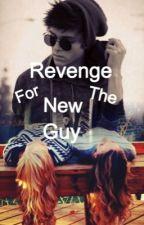 Revenge  For The New Guy by melanies1234
