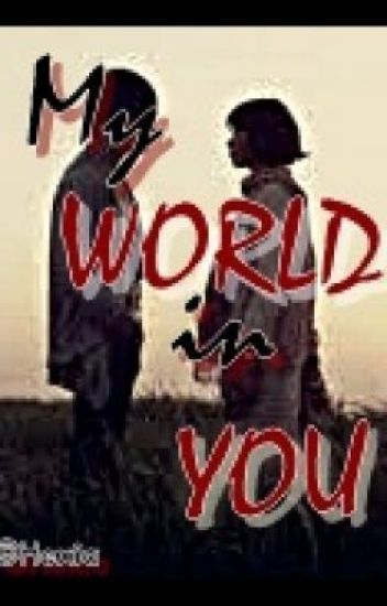 My WORLD in YOU ~