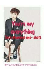 You're My Everything [EXO CHANYEOL ONE SHOT] by ineed_osh