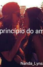 A princípio do amor (Romance Lésbico ) by Nanda_Lyns