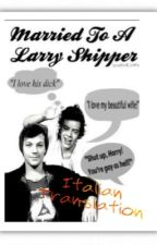 Married to a Larry Shipper •Italian Translation• by Chiara_Fux