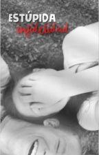 Estúpida infidelidad *RE-ESCRIBIENDO* by ElJeiBiPaTuConsumo