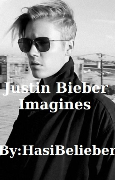 Justin Bieber Imagines (One Shots)