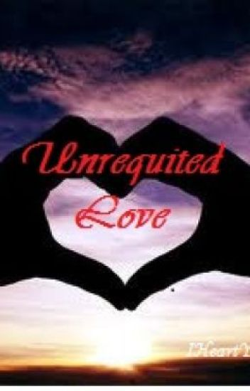 Unrequited Love  (One Shot Story)