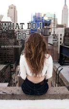 What Do I DO by Hoosiergirl22