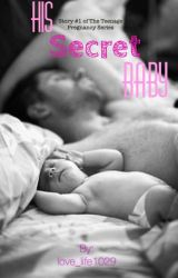 His Secret Baby (Story #1 of the Teenage Pregnancy Series) by love_life1029