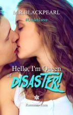 Hello, I'm queen of disaster! by MargaretInterstellar