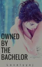 Owned by the Bachelor by lovelyyoj