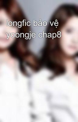 longfic bảo vệ yoongje chap8