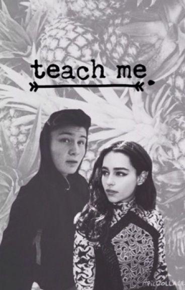 teach me. | dner