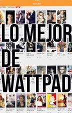 Lo mejor de wattpad by storysfanandlover