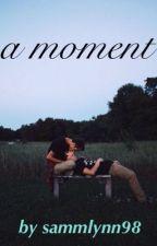 A Moment by sammylynn98