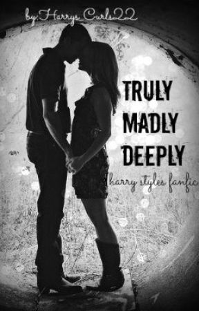 Truly Madly Deeply (Harry Styles FanFic) by SumNawaz