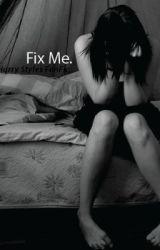 Fix Me. by xxbrandi