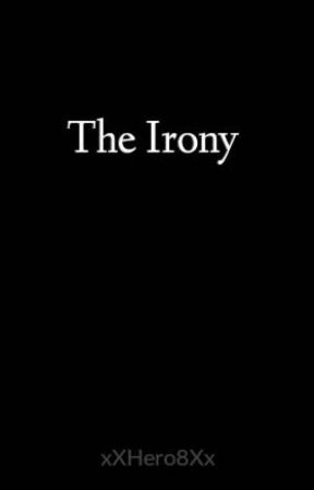 The Irony by xXHero8Xx