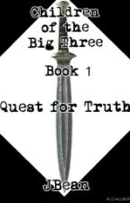 Children of the Big Three-Book One-Quest for Truth by _JBean_