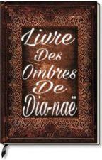Livre des Ombres de Dia-naë by Opaale