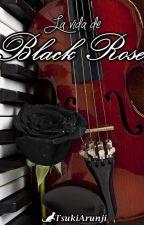 La vida de Black Rose (Pausada) by TsukiArunji