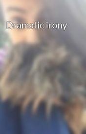 Dramatic irony by artsyyyfartsyyy97
