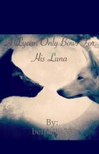A Lycan only bows for his Luna. by bethellis33
