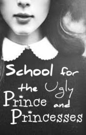 School for the Ugly Prince and Princesses (Under Major Editing) by DelyrianPrincess