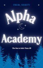 Alpha Academy (ON HOLD) by Freak_Society