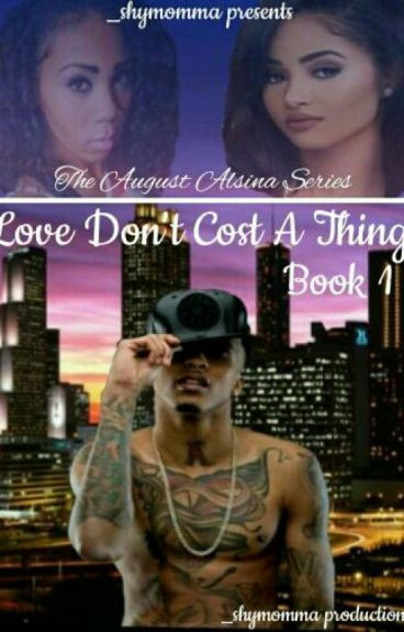 Love Don't Cost A Thing. [August Alsina] [Book 1] (Not Edited)