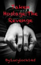 Taken Hostage:The Revenge by Lucylock145