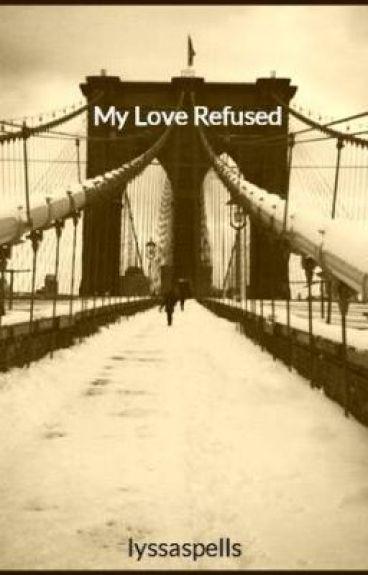 My Love Refused by lyssaspells