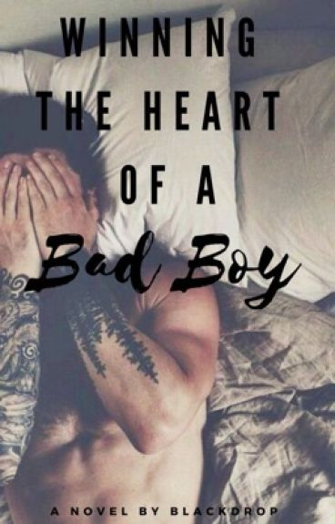 Winning the Heart of a Bad Boy by BlackDrop