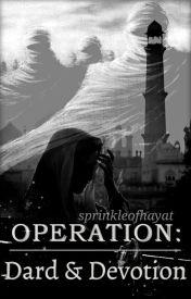 Operation: Dard and Devotion by sprinkleofhayat