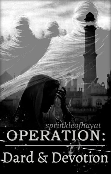 Operation: Dard and Devotion by sprinkleofhayat
