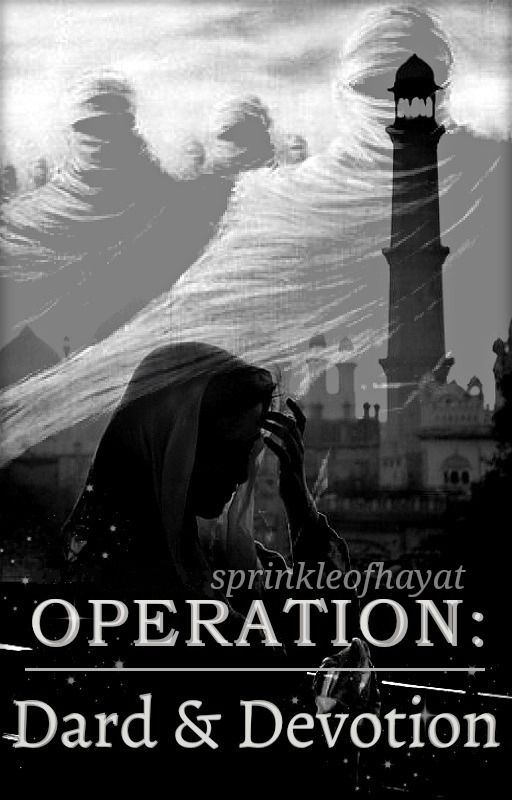 Operation: Dard and Devotion #Wattys2016 by sprinkleofhayat