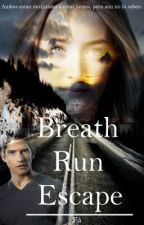 Breath,Run,Escape. (Teen Wolf fanfiction)✓ by borntoreadnwrite