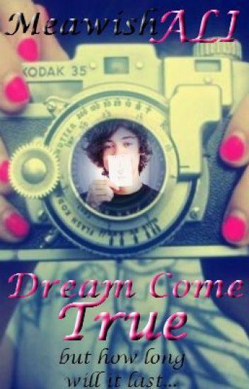Dream Come True { On Hold} (see assi i wrote it, so ha)