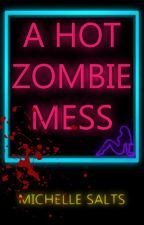 A Hot Zombie Mess by MichelleSalts