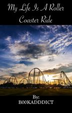 My Life is a Roller Coaster Ride by B00KADDDICT