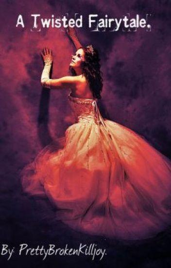 A Twisted Fairytale.