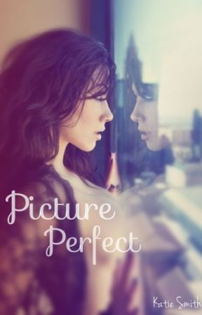 Picture Perfect by katiesmith_11