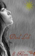 The Dark Series. Book 2: Dark Life (on hold) by Shaaay_K