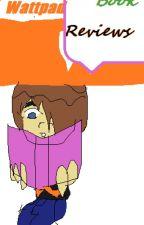 Wattpad Book Reviews! by Speedy__Girl