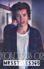 Holding On h.s by MrsStyles365